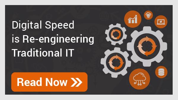 Digital speed is re-engineering Traditional IT