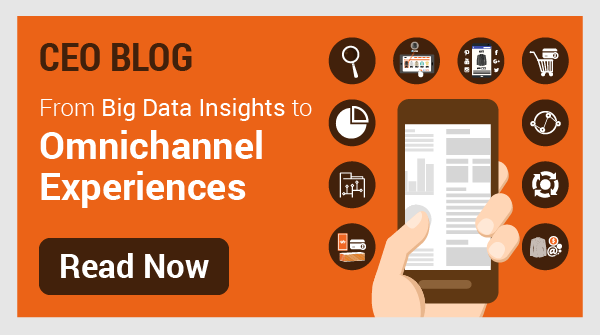 CEO Blog: From Big Data Insights to Omnichannel Experiences
