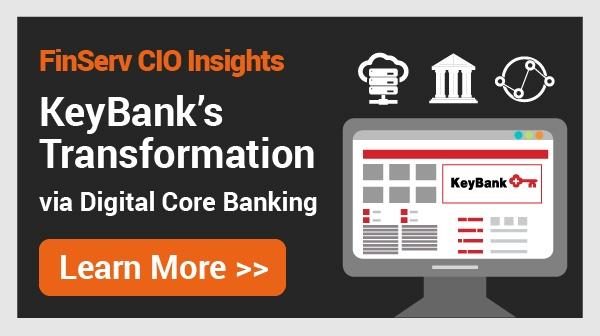 FINSERV CIO INSIGHTS: KeyBank's Transformation via Digital Core Banking